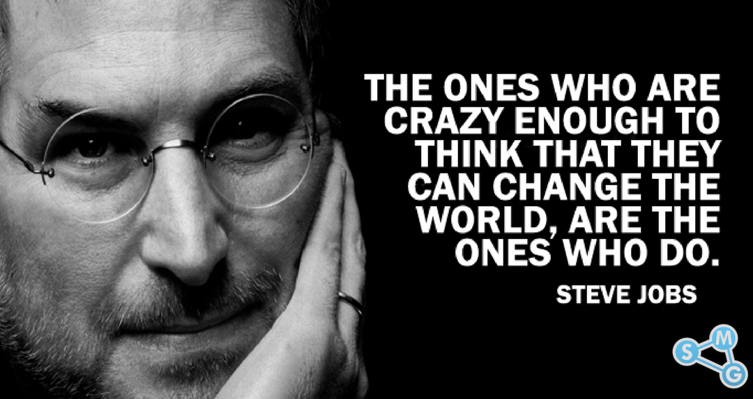 Crazy enough to change the world!