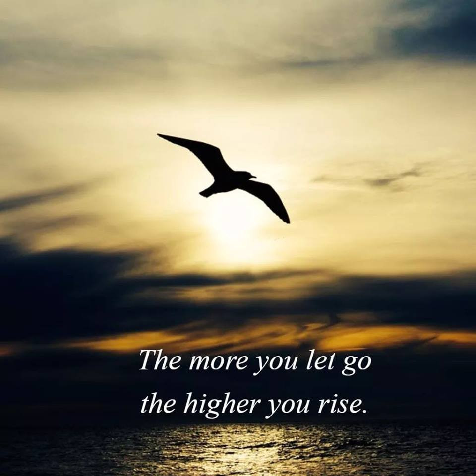 The more you let go the higher you rise